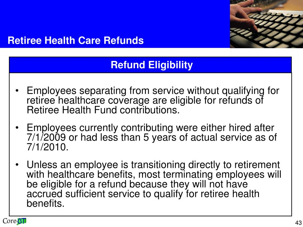 Employees separating from service without qualifying for retiree healthcare coverage are eligible for refunds of Retiree Health Fund