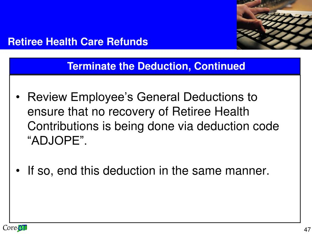 "Review Employee's General Deductions to ensure that no recovery of Retiree Health Contributions is being done via deduction code ""ADJOPE""."