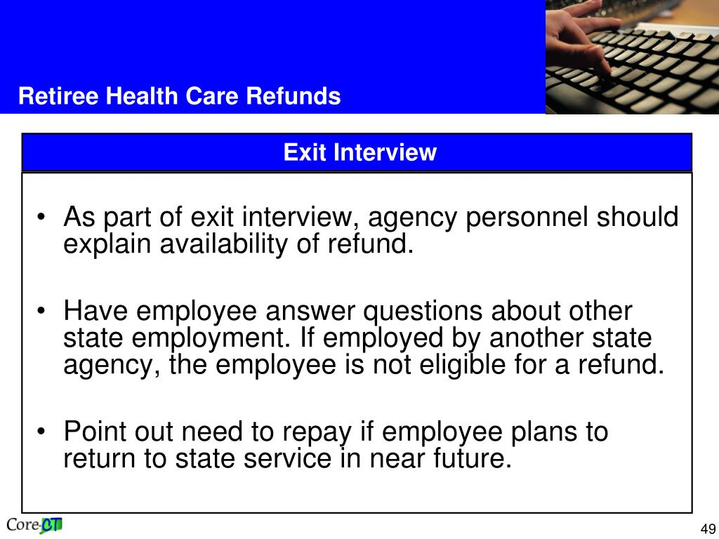As part of exit interview, agency personnel should explain availability of refund.