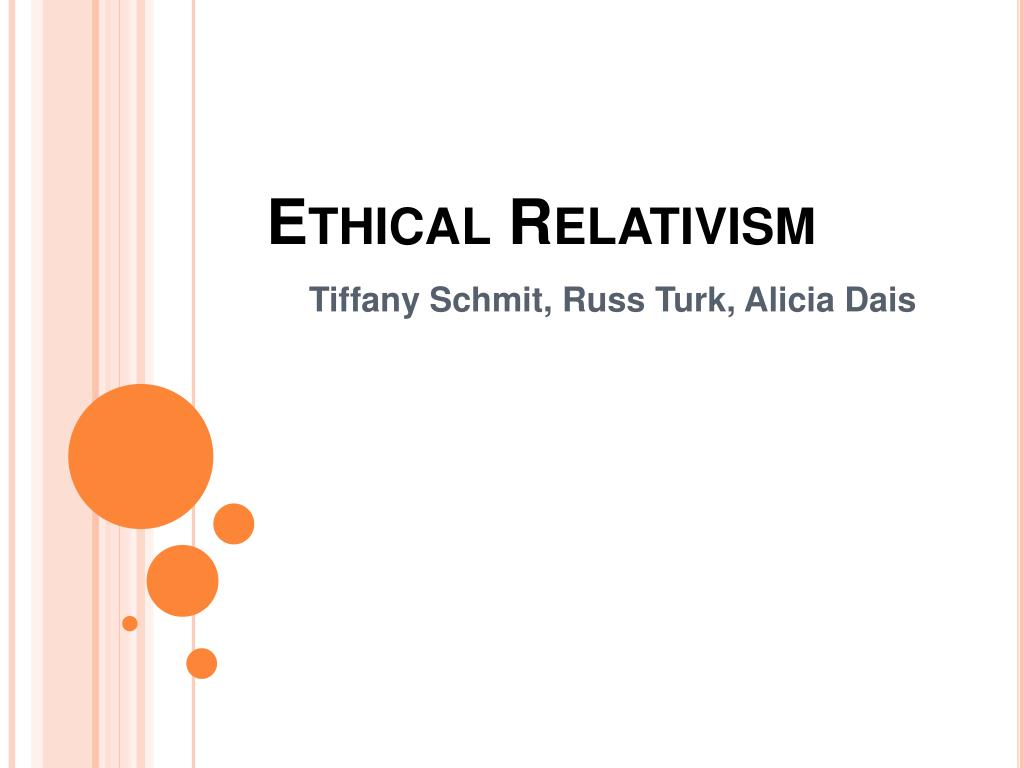 the relativism of ethics Moral relativism holds that morals are not absolute but are shaped by social customs and beliefs morals are defined and related to the culture morals are defined and related to the culture.