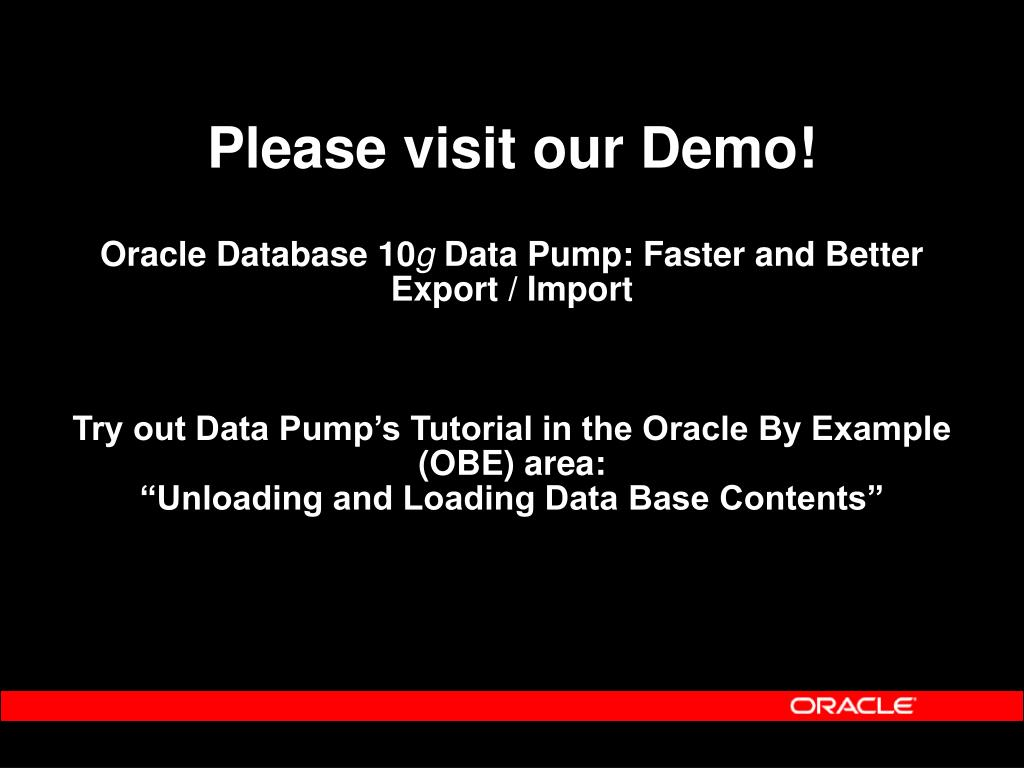 PPT - Data Pump in Oracle Database 10 g : Foundation for Ultra-High