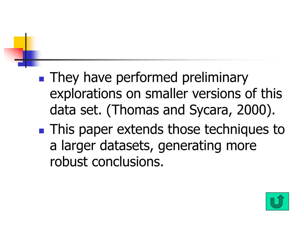 They have performed preliminary explorations on smaller versions of this data set. (Thomas and Sycara, 2000).