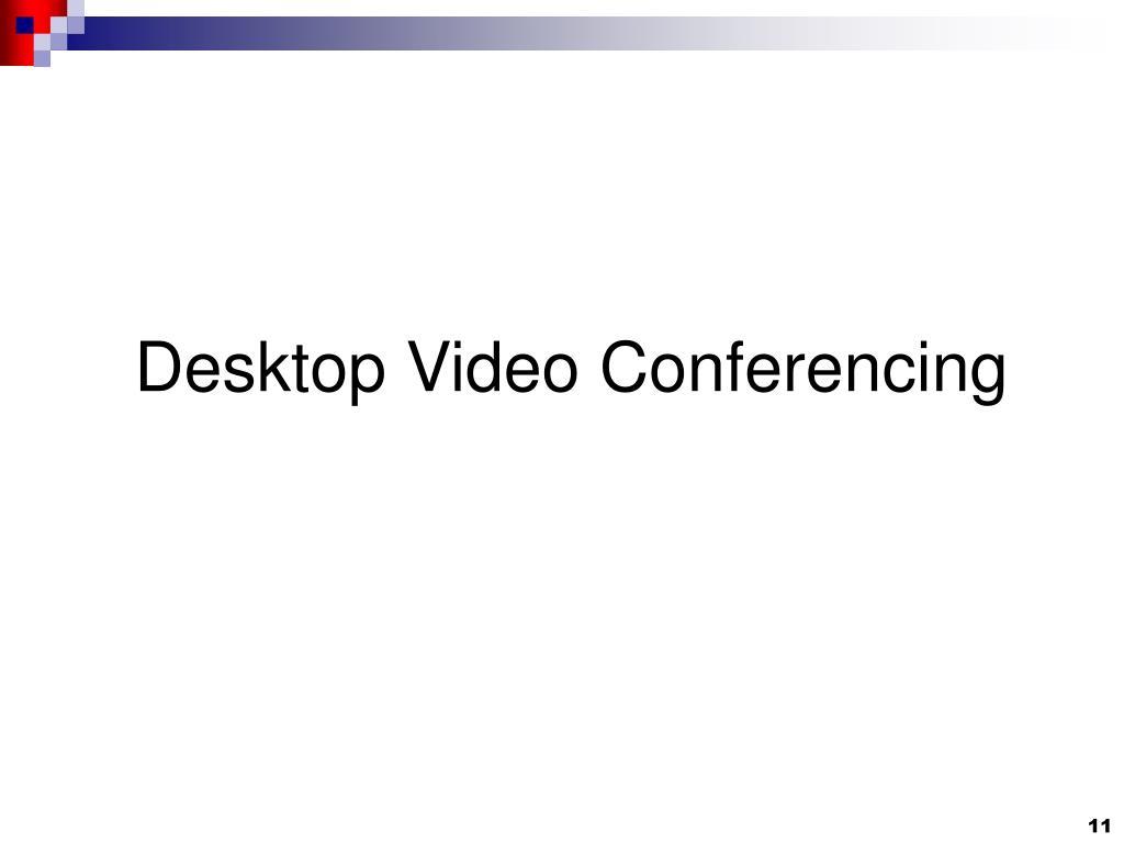 Desktop Video Conferencing