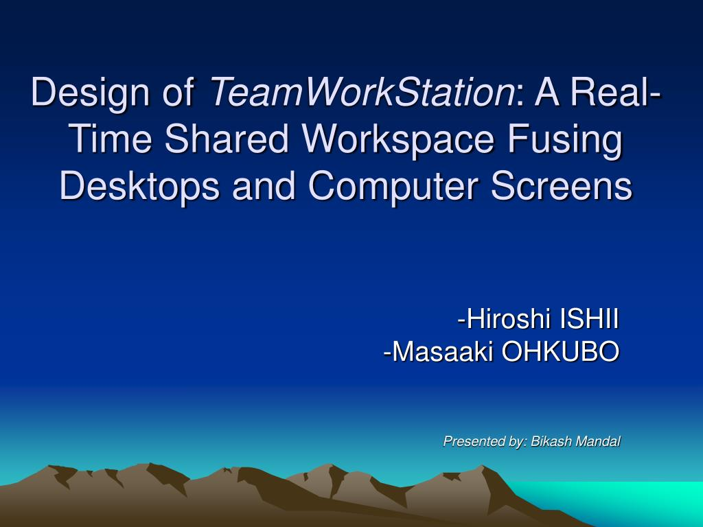 design of teamworkstation a real time shared workspace fusing desktops and computer screens l.