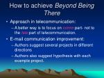how to achieve beyond being there
