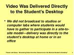 video was delivered directly to the student s desktop