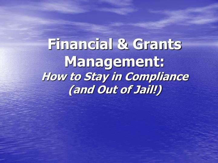 financial grants management how to stay in compliance and out of jail n.