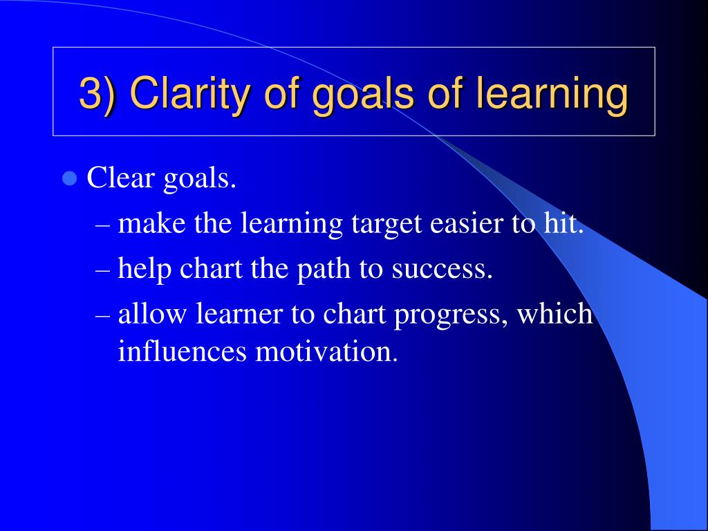 3) Clarity of goals of learning