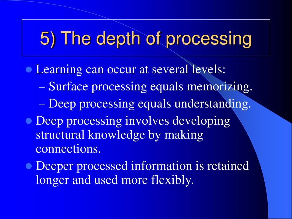 5) The depth of processing