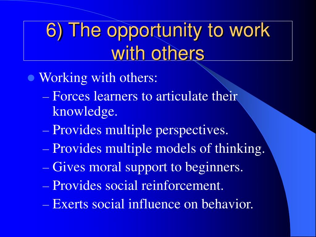 6) The opportunity to work with others