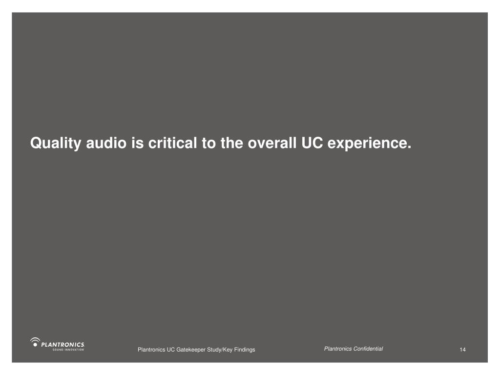 Quality audio is critical to the overall UC experience.
