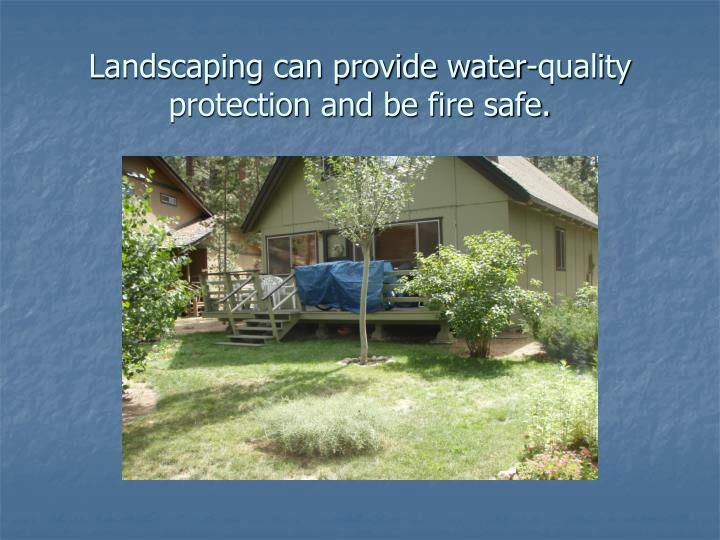 Landscaping can provide water quality protection and be fire safe