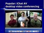 popular ichat av desktop video conferencing