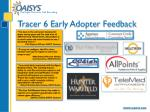 tracer 6 early adopter feedback