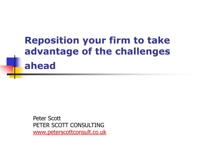 reposition your firm to take advantage of the challenges ahead n.