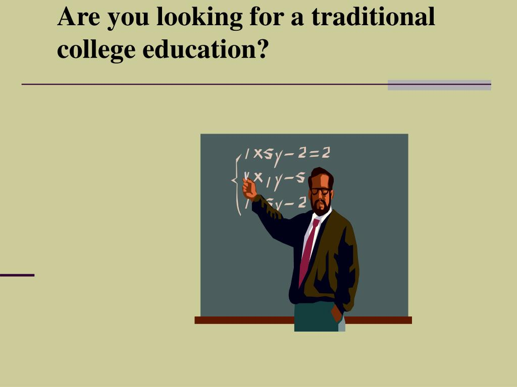 Are you looking for a traditional college education?