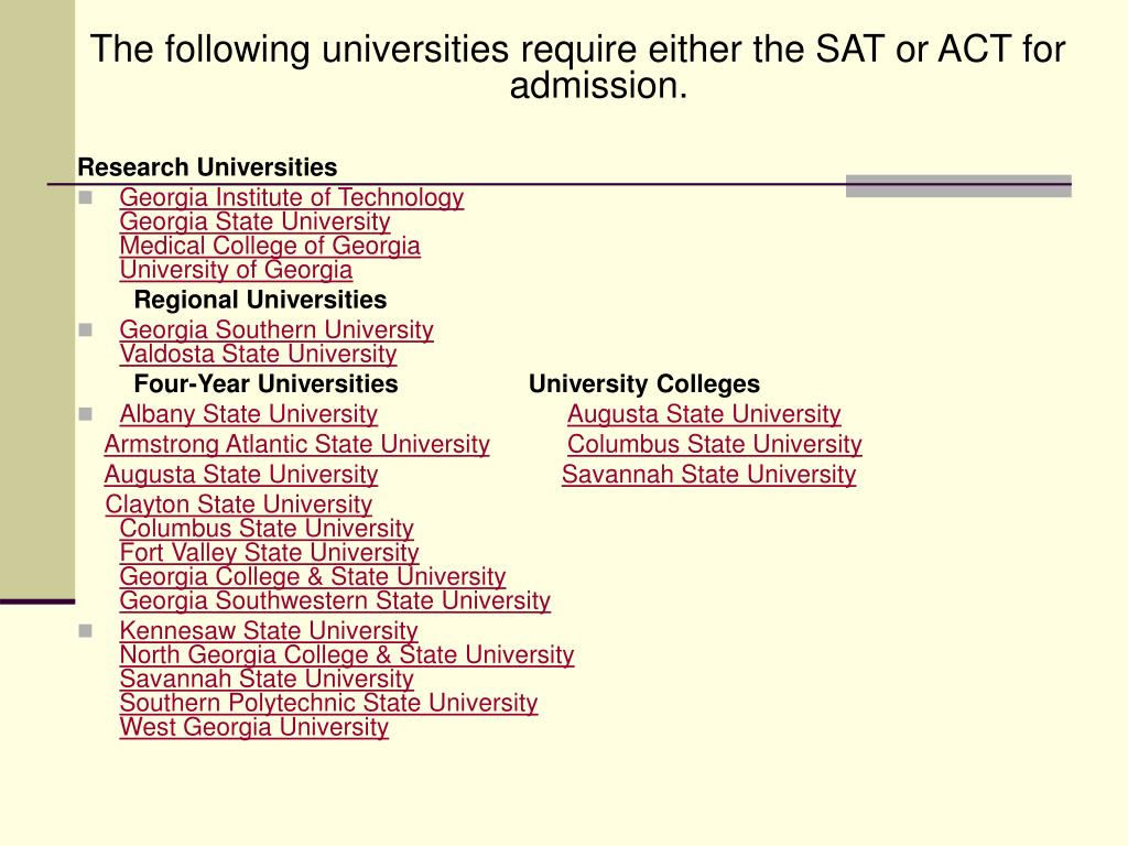 The following universities require either the SAT or ACT for admission.