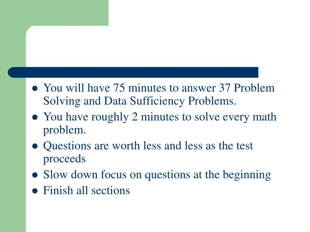 You will have 75 minutes to answer 37 Problem Solving and Data Sufficiency Problems.