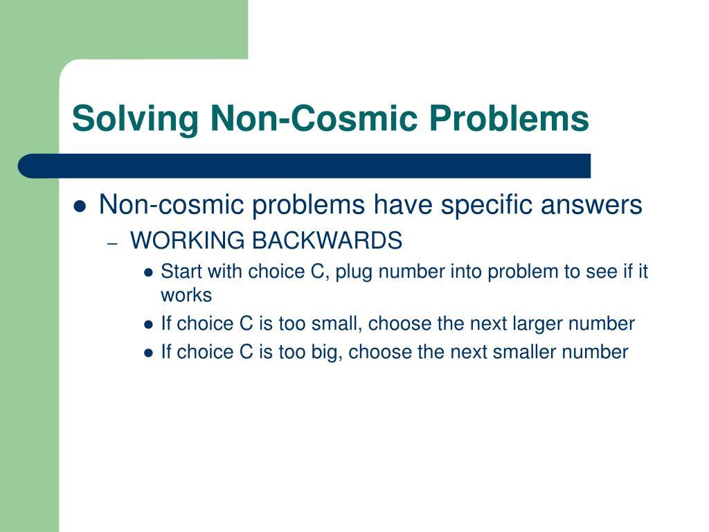Solving Non-Cosmic Problems