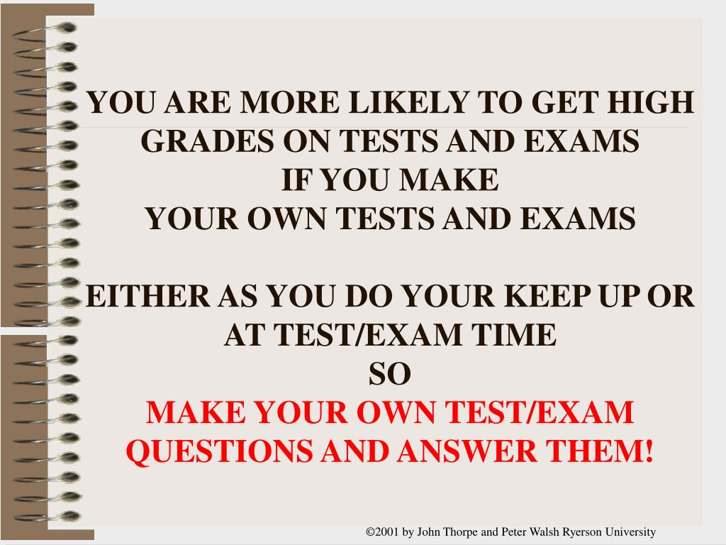 YOU ARE MORE LIKELY TO GET HIGH GRADES ON TESTS AND EXAMS