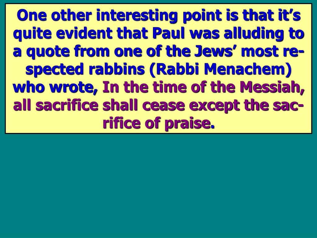 One other interesting point is that it's quite evident that Paul was alluding to a quote from one of the Jews' most re-spected rabbins (Rabbi Menachem) who wrote,