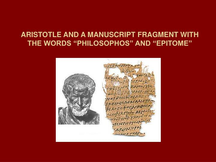 "ARISTOTLE AND A MANUSCRIPT FRAGMENT WITH THE WORDS ""PHILOSOPHOS"" AND ""EPITOME"""