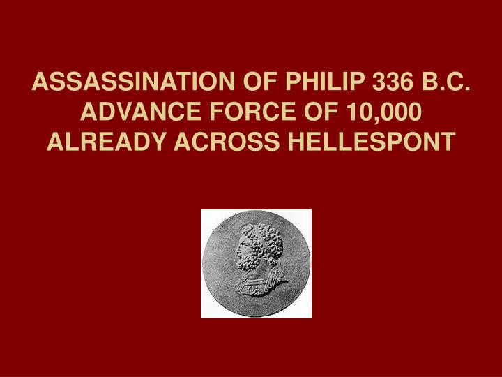 ASSASSINATION OF PHILIP 336 B.C.