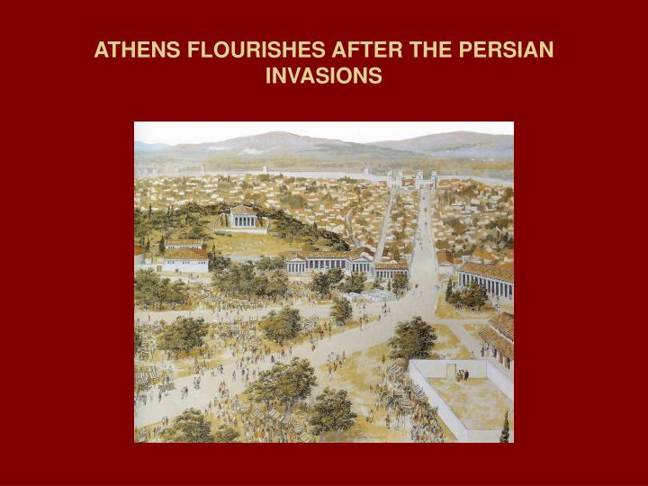 ATHENS FLOURISHES AFTER THE PERSIAN INVASIONS