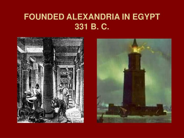 FOUNDED ALEXANDRIA IN EGYPT