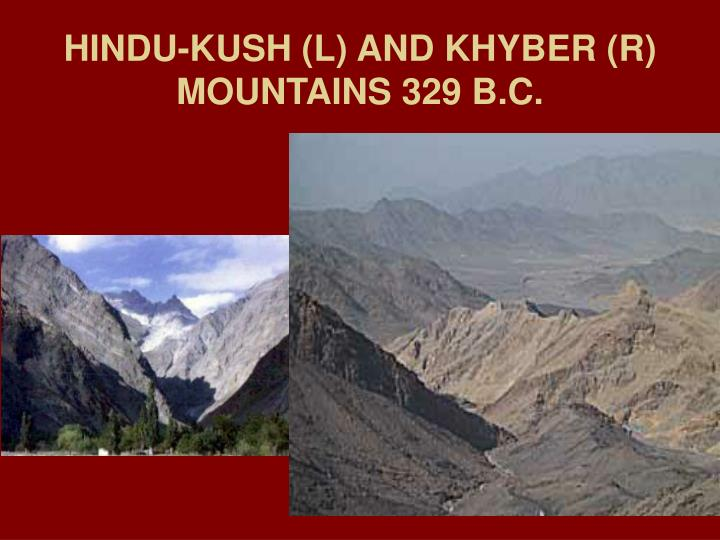 HINDU-KUSH (L) AND KHYBER (R) MOUNTAINS 329 B.C.