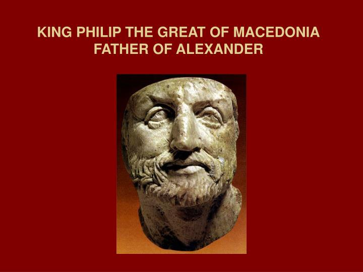 KING PHILIP THE GREAT OF MACEDONIA