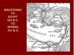 macedonia to egypt 334 b c to spring 331 b c
