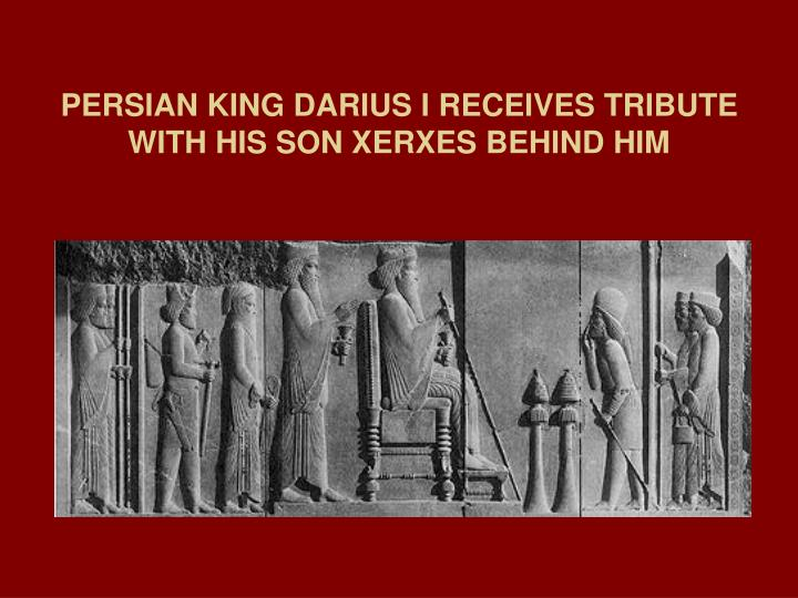 PERSIAN KING DARIUS I RECEIVES TRIBUTE