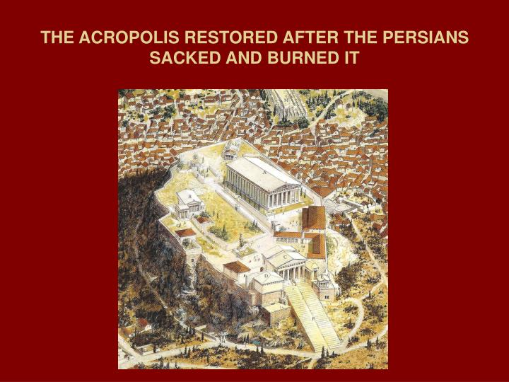 THE ACROPOLIS RESTORED AFTER THE PERSIANS SACKED AND BURNED IT
