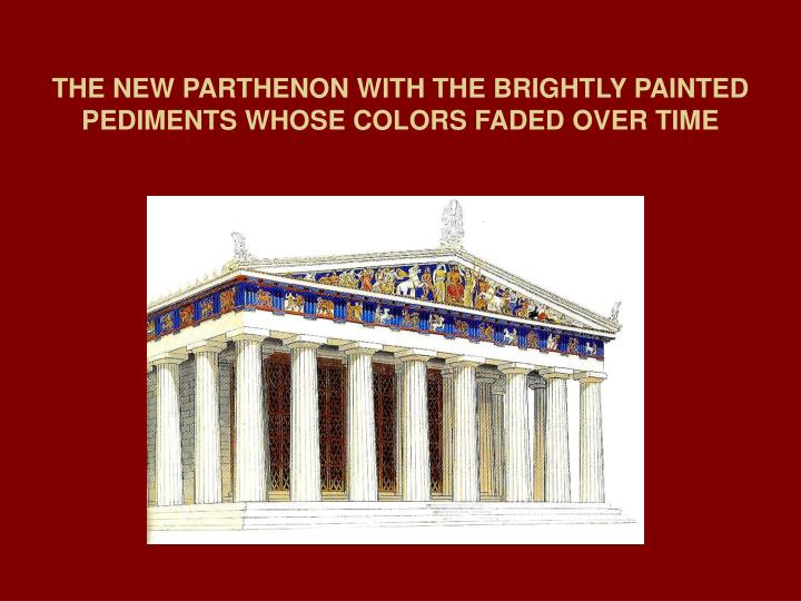 THE NEW PARTHENON WITH THE BRIGHTLY PAINTED PEDIMENTS WHOSE COLORS FADED OVER TIME