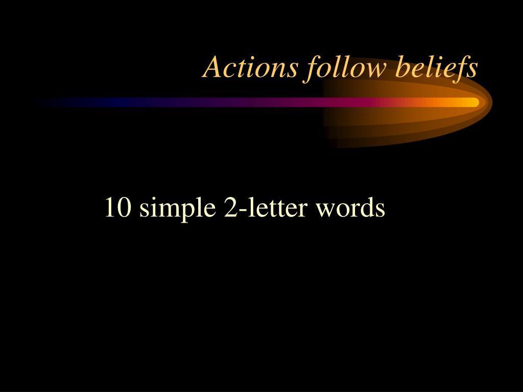 Actions follow beliefs