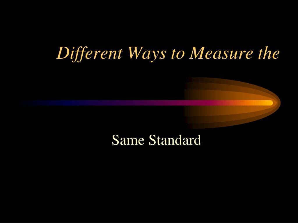 Different Ways to Measure the