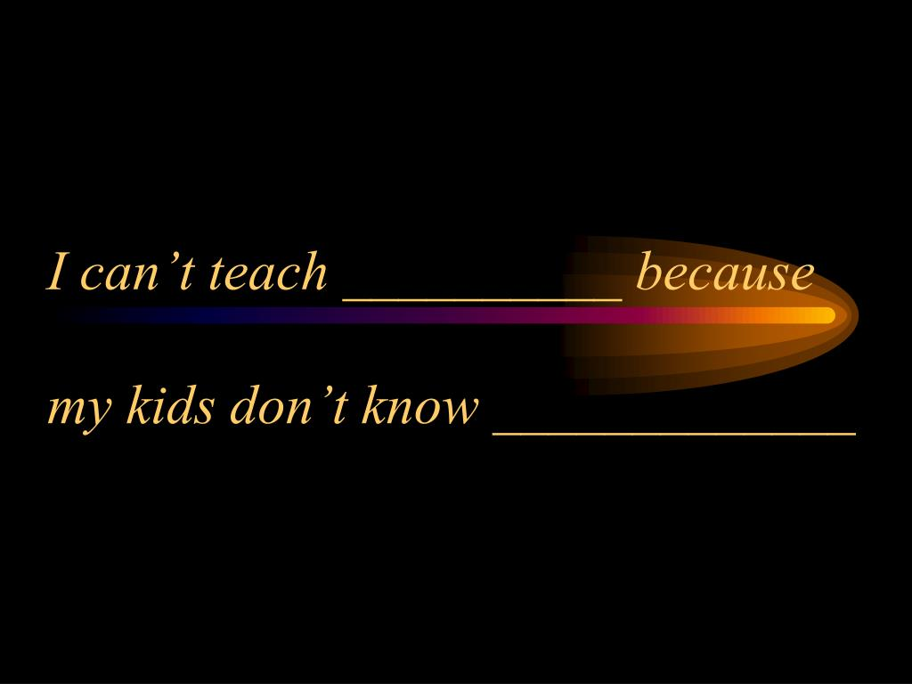 I can't teach __________ because