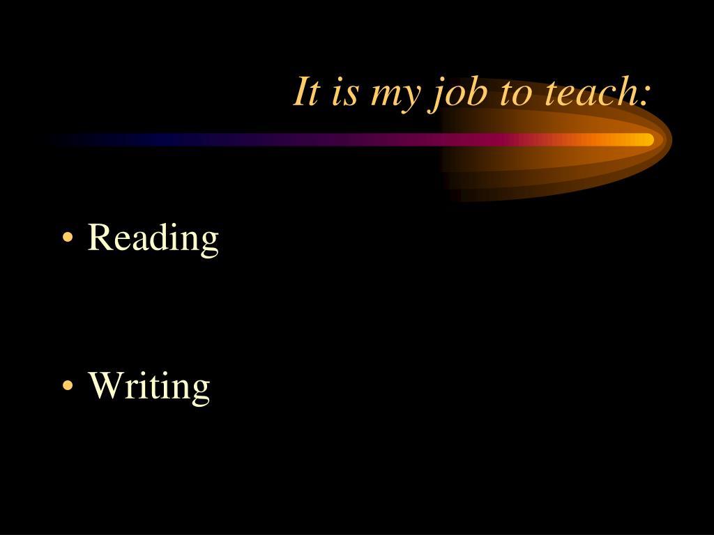 It is my job to teach: