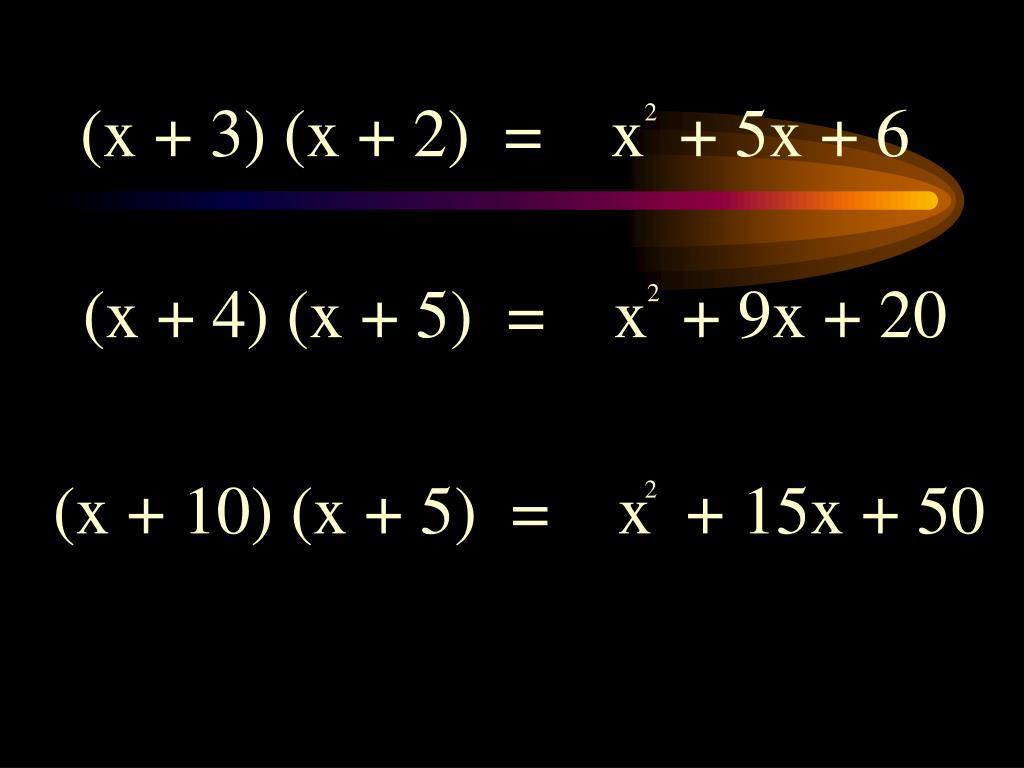 (x + 3) (x + 2)  =    x  + 5x + 6