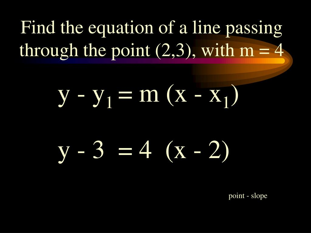 Find the equation of a line passing through the point (2,3), with m = 4