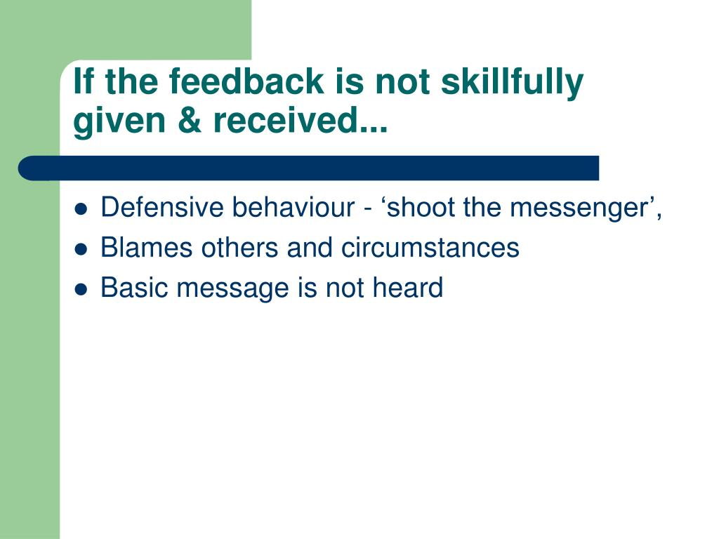If the feedback is not skillfully given & received...
