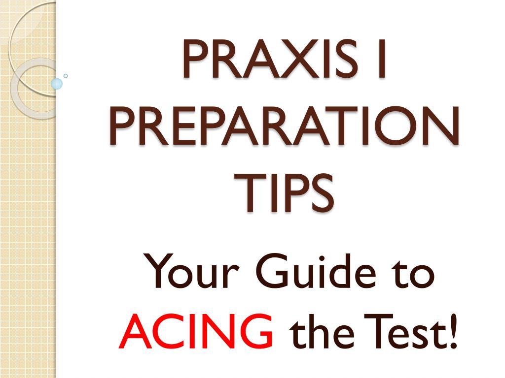 PRAXIS I PREPARATION TIPS