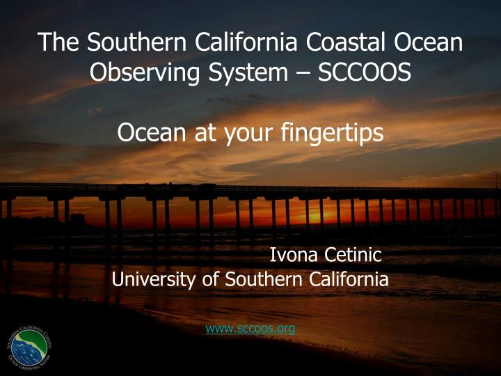 The Southern California Coastal Ocean Observing System – SCCOOS