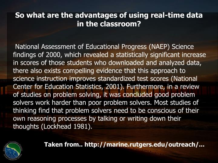 So what are the advantages of using real-time data in the classroom?