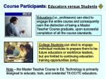 course participants educators versus students