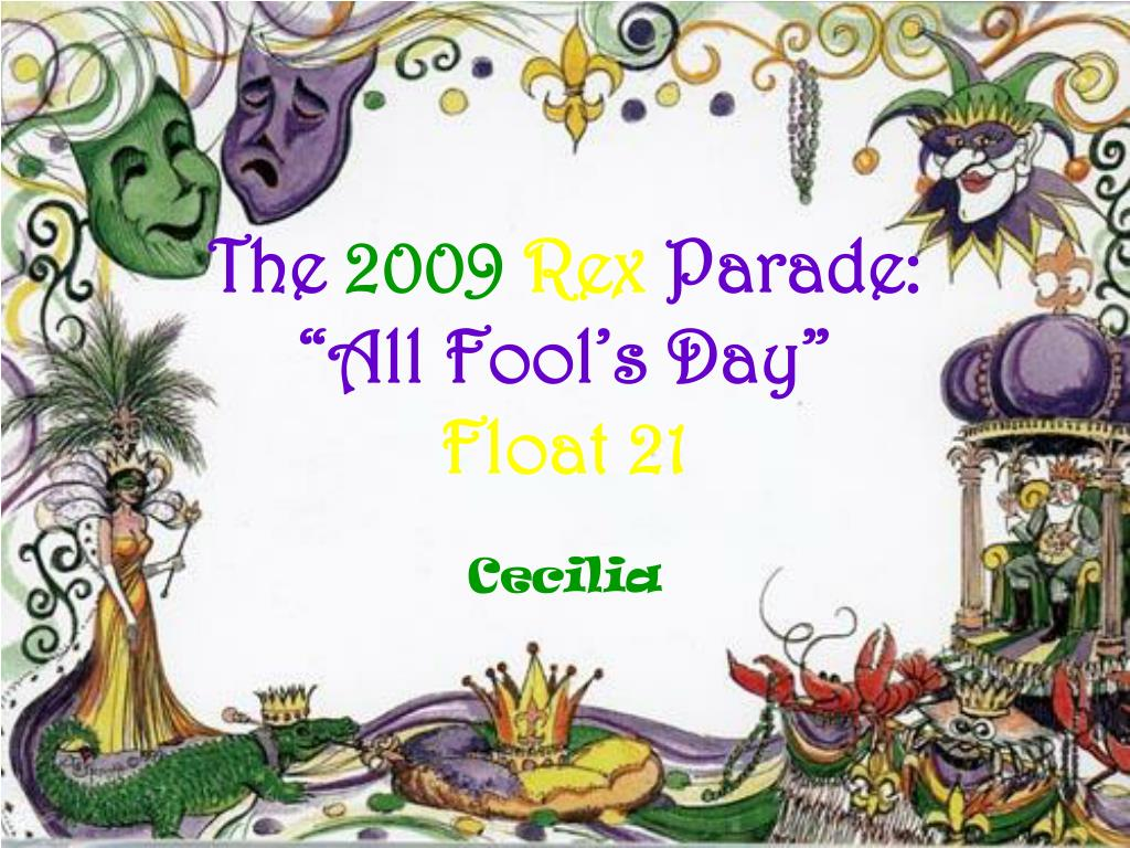 the 2009 rex parade all fool s day float 21 l.