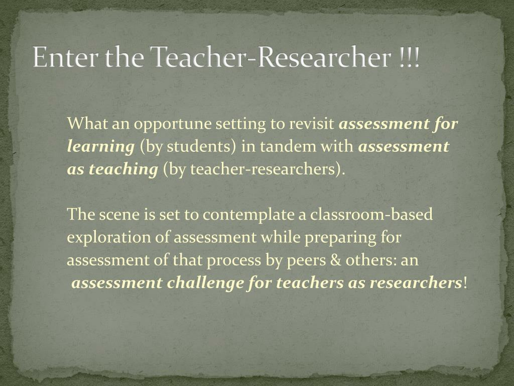 Enter the Teacher-Researcher !!!