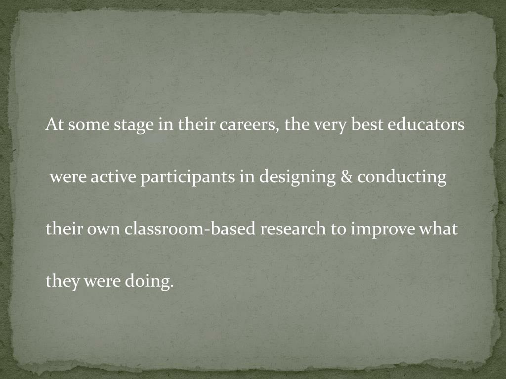 At some stage in their careers, the very best educators