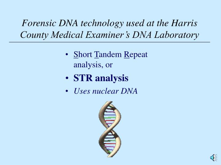 Forensic dna technology used at the harris county medical examiner s dna laboratory